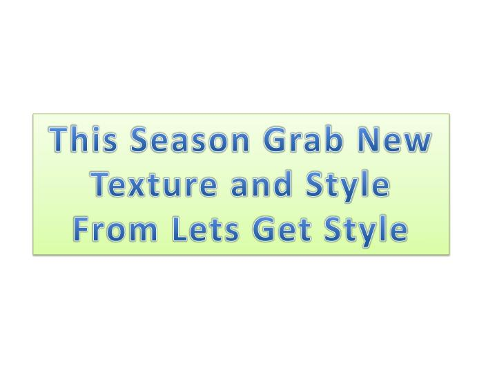 This Season Grab New Texture and Style