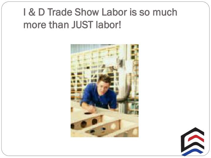 I & D Trade Show Labor is so much more than JUST labor
