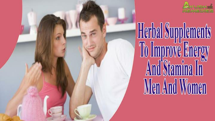 Herbal supplements to improve energy and stamina in men and women