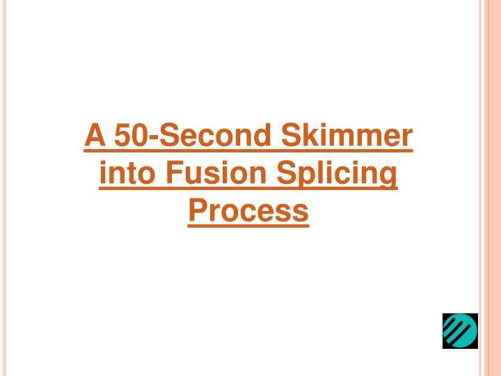 A 50-Second Skimmer into Fusion Splicing Process
