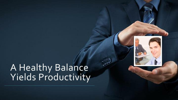 A Healthy Balance Yields Productivity