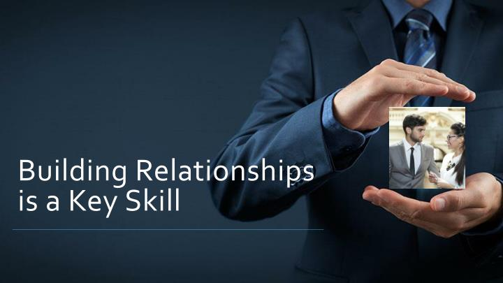 Building Relationships is a Key Skill