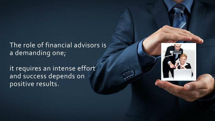 The role of financial advisors is a demanding one;