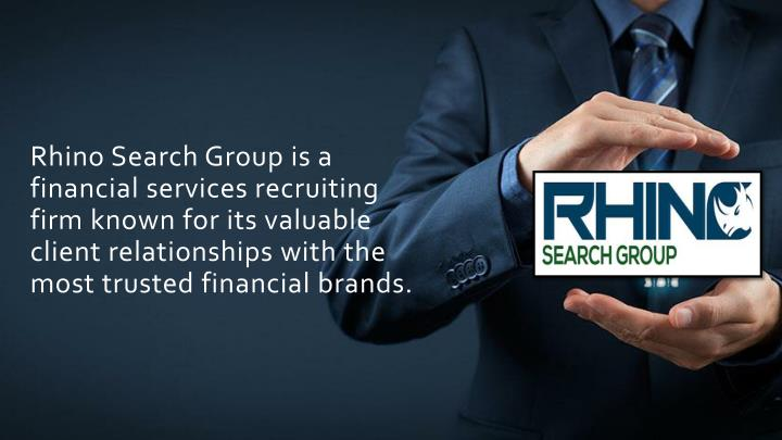 Rhino Search Group is a financial services recruiting firm known for its valuable client relationships with the most trusted financial brands.