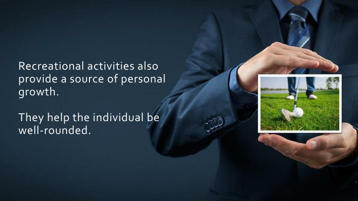 Recreational activities also provide a source of personal growth.