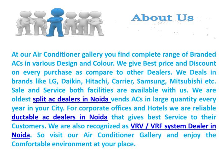At our Air Conditioner gallery you find complete range of Branded ACs in various Design and