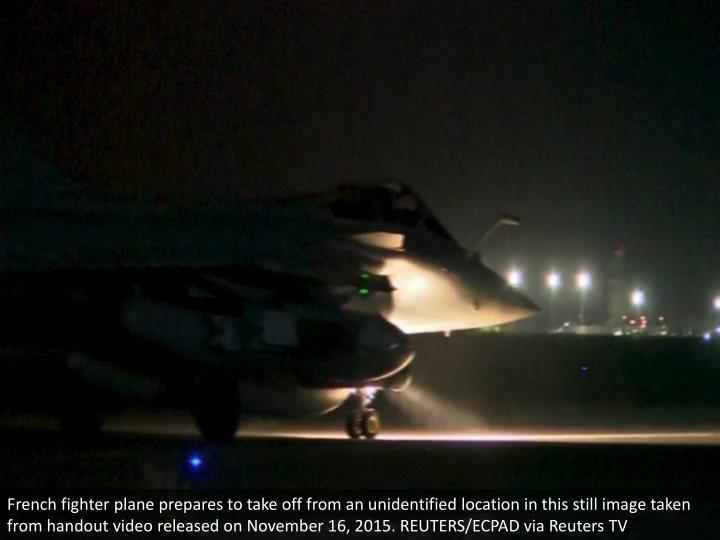 French fighter plane prepares to take off from an unidentified location in this still image taken from handout video released on November 16, 2015. REUTERS/ECPAD via Reuters TV