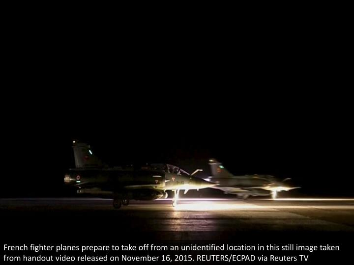 French fighter planes prepare to take off from an unidentified location in this still image taken from handout video released on November 16, 2015. REUTERS/ECPAD via Reuters TV