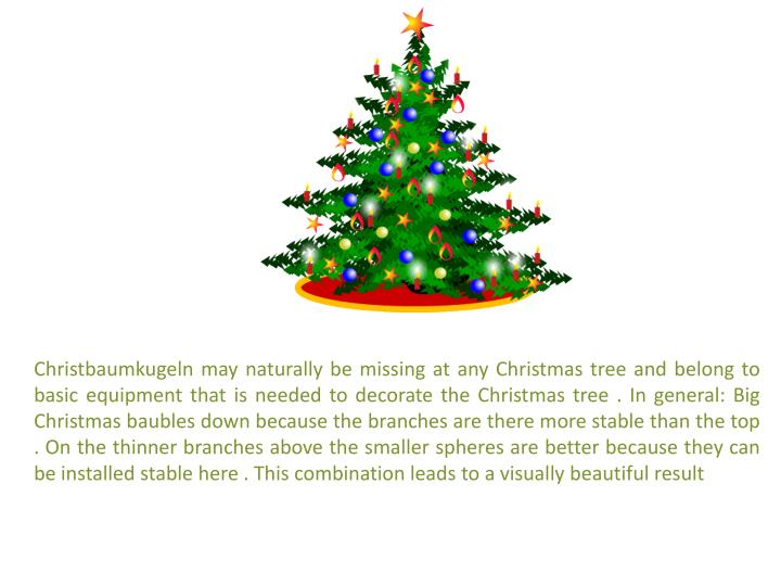 Christbaumkugeln may naturally be missing at any Christmas tree and belong to basic equipment that i...