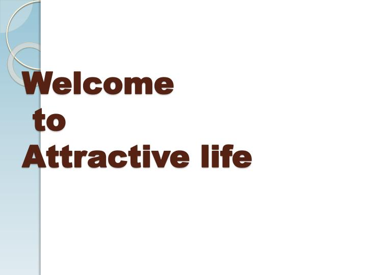 Welcome to attractive life