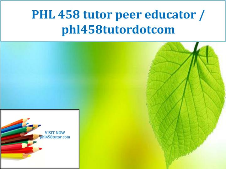PHL 458 tutor peer educator / phl458tutordotcom