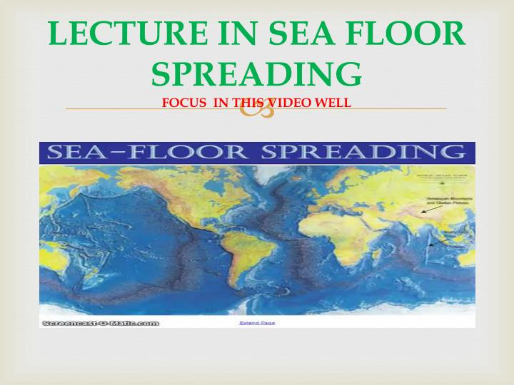 LECTURE IN SEA FLOOR SPREADING