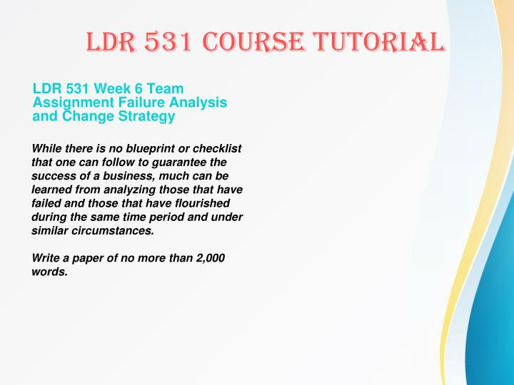 LDR 531 Week 6 Team Assignment Failure Analysis and Change Strategy