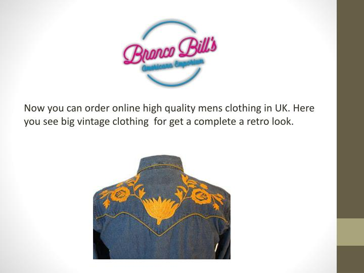 Now you can order online high quality mens clothing in UK. Here you see big vintage clothing