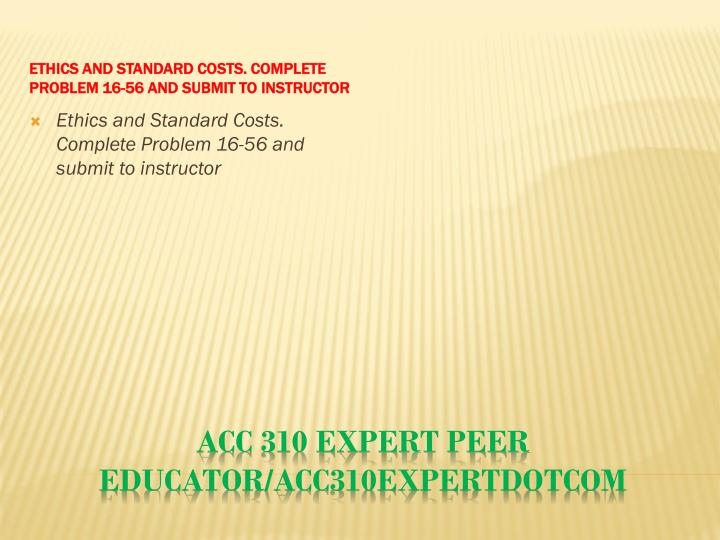 Ethics and Standard Costs. Complete Problem 16-56 and submit to instructor