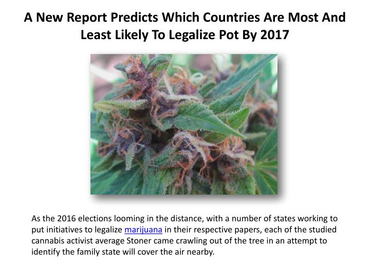 A new report predicts which countries are most and least likely to legalize pot by 2017