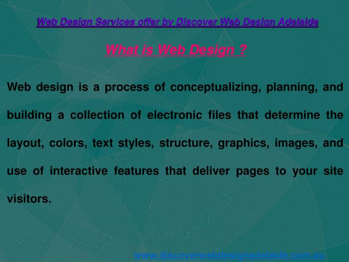 Web design is a process of conceptualizing, planning, and building a collection of electronic files that determine the layout, colors, text styles, structure, graphics, images, and use of interactive features that deliver pages to your site visitors.