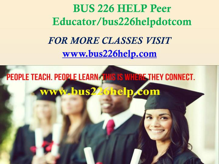BUS 226 HELP Peer Educator/bus226helpdotcom