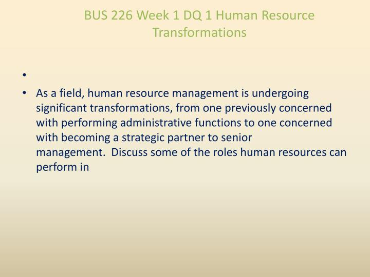 BUS 226 Week 1 DQ 1 Human Resource Transformations