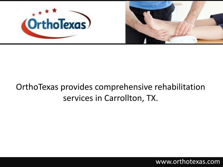 OrthoTexas provides comprehensive rehabilitation services in Carrollton, TX.