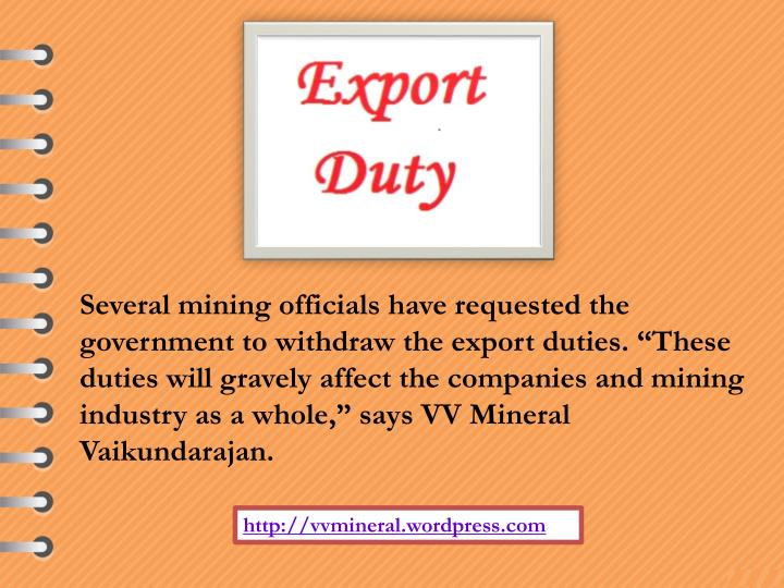 "Several mining officials have requested the government to withdraw the export duties. ""These dutie..."