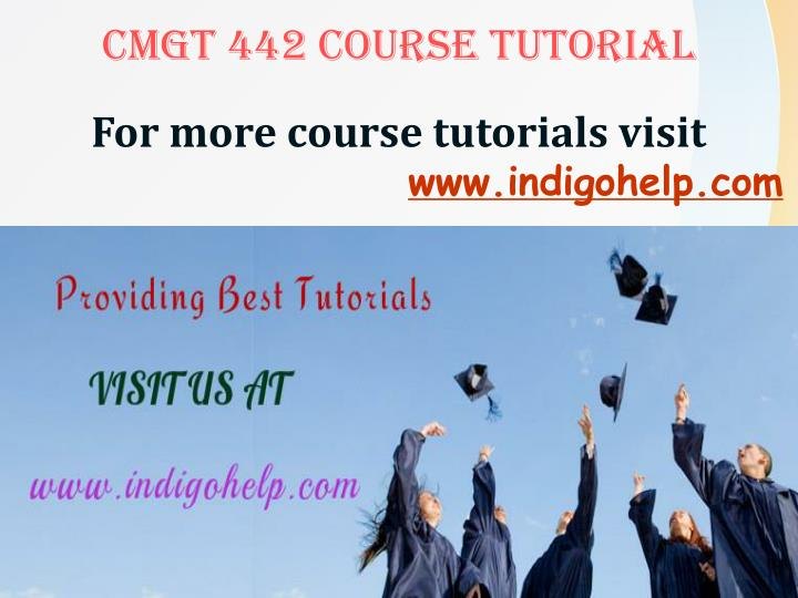 CMGT 442 COURSE TUTORIAL