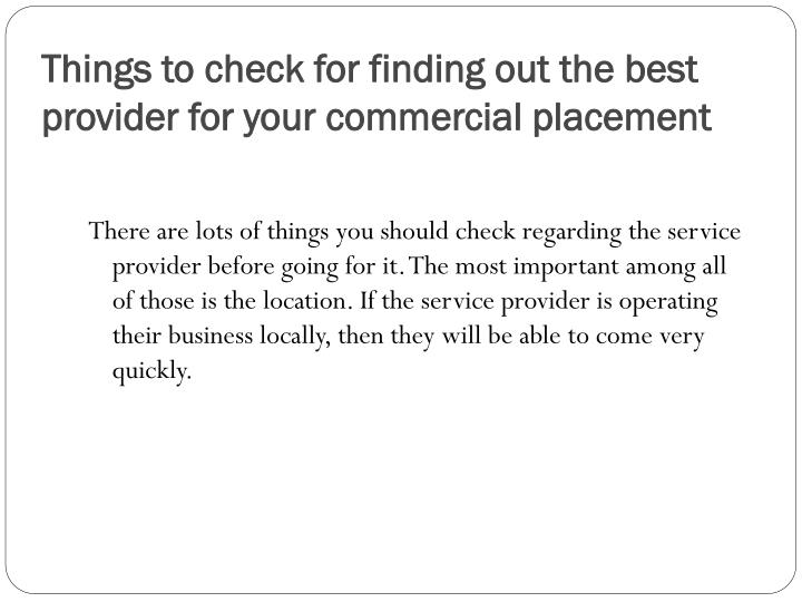 Things to check for finding out the best provider for your commercial placement