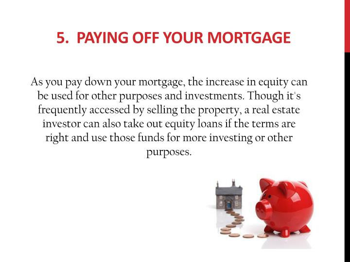5.  Paying Off Your Mortgage