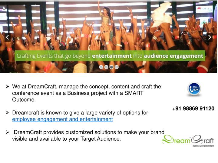 We at DreamCraft, manage the concept, content and craft the conference event as a Business project w...