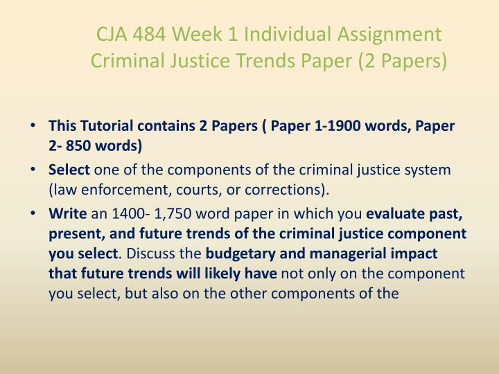 CJA 484 Week 1 Individual Assignment Criminal Justice Trends Paper (2 Papers)