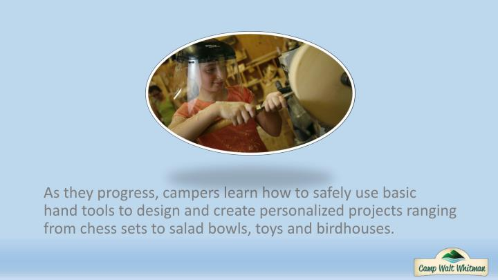As they progress, campers learn how to safely use basic