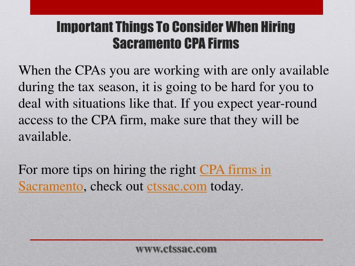When the CPAs you are working with are only available during the tax season, it is going to be hard for you to deal with situations like that. If you expect year-round access to the CPA firm, make sure that they will be available.