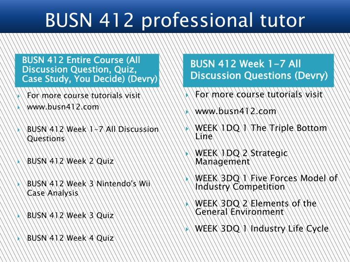 BUSN 412 Entire Course (All Discussion Question, Quiz, Case Study, You Decide) (Devry)