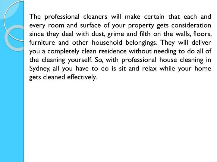 The professional cleaners will make certain that each and every room and surface of your property ge...