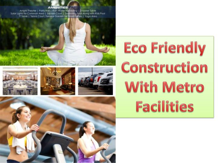 Eco Friendly Construction With Metro Facilities