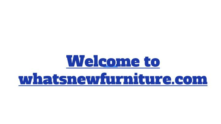 Welcome to whatsnewfurniture com
