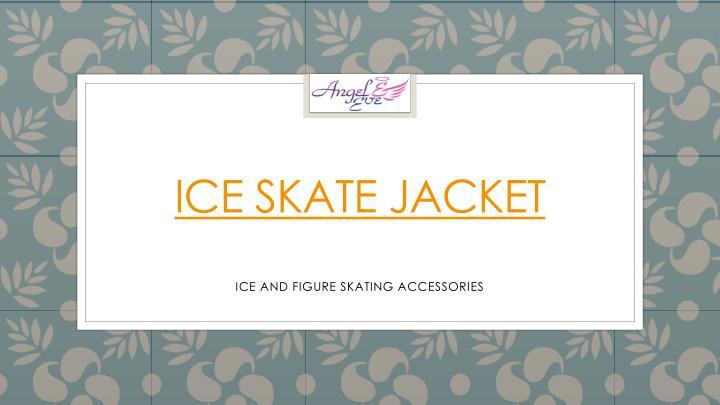 Ice Skate Jacket