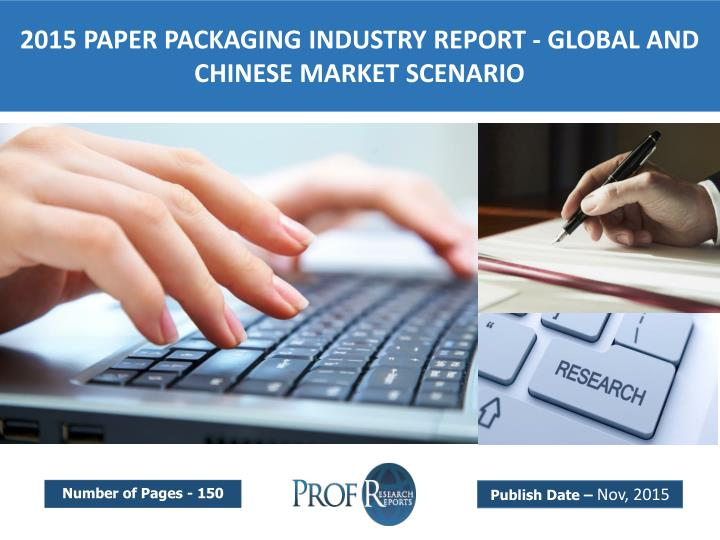 2015 PAPER PACKAGING INDUSTRY REPORT - GLOBAL AND CHINESE MARKET SCENARIO