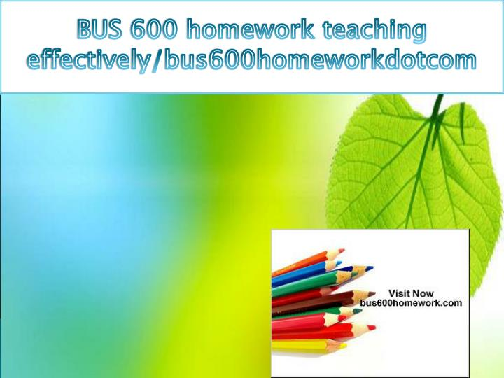 BUS 600 homework teaching effectively/bus600homeworkdotcom