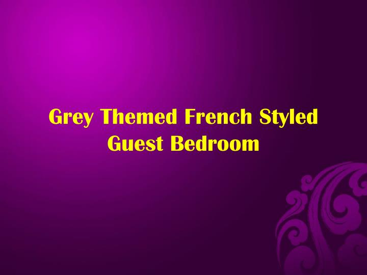 Grey Themed French Styled Guest Bedroom