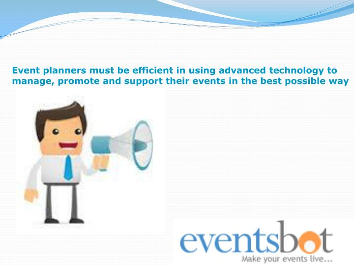 Event planners must be efficient in using advanced technology to manage, promote