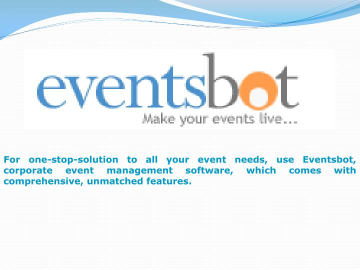 For one-stop-solution to all your event needs, use