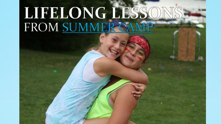 Lifelong lessons from summer camp