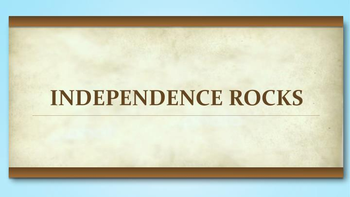 INDEPENDENCE ROCKS