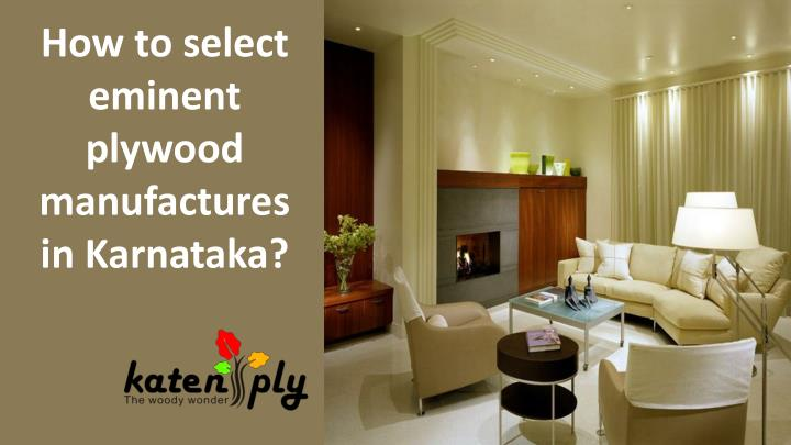 How to select eminent plywood manufactures in Karnataka?