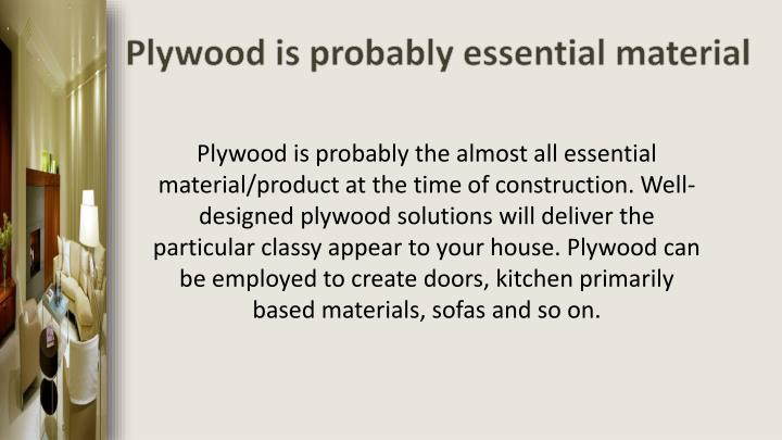 Plywood is probably essential material