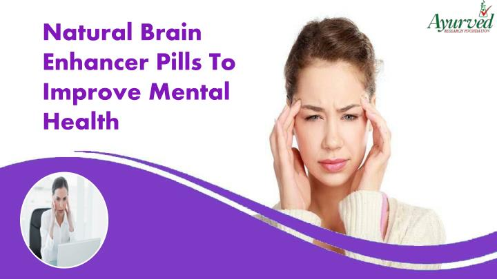 Natural Brain Enhancer Pills To Improve Mental Health