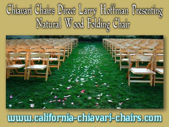 Chiavari chairs direct larry hoffman presenting natural wood folding chair
