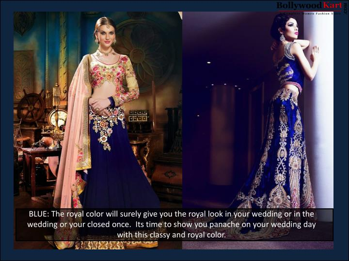 BLUE: The royal color will surely give you the royal look in your wedding or in the wedding or your closed once.