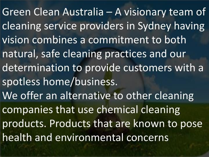Green Clean Australia – A visionary team of cleaning service providers in Sydney having vision combines a commitment to both natural, safe cleaning practices and our determination to provide customers with a spotless home/business.